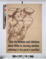 ******** Ask the Women and Children Whom Hitler is Starving Whether Rationing Is Too Great a 'Sacrifice', 1944